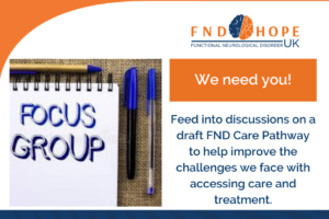 Your views matter, we are holding Focus Groups to discuss an FND Care Pathway